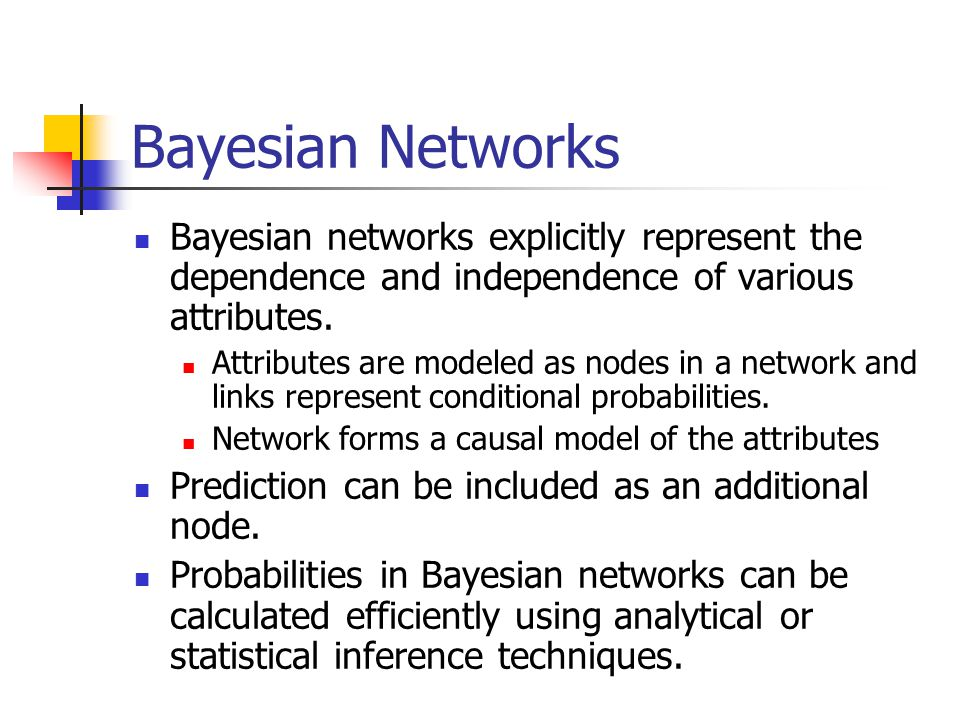 Bayesian Networks Bayesian networks explicitly represent the dependence and independence of various attributes.