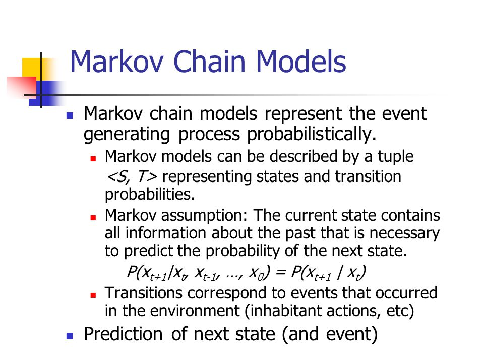 Markov Chain Models Markov chain models represent the event generating process probabilistically.