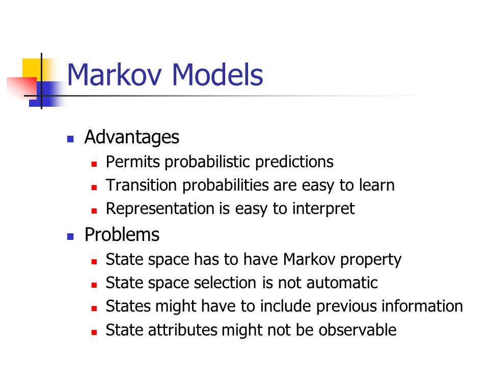 Markov Models Advantages Problems Permits probabilistic predictions