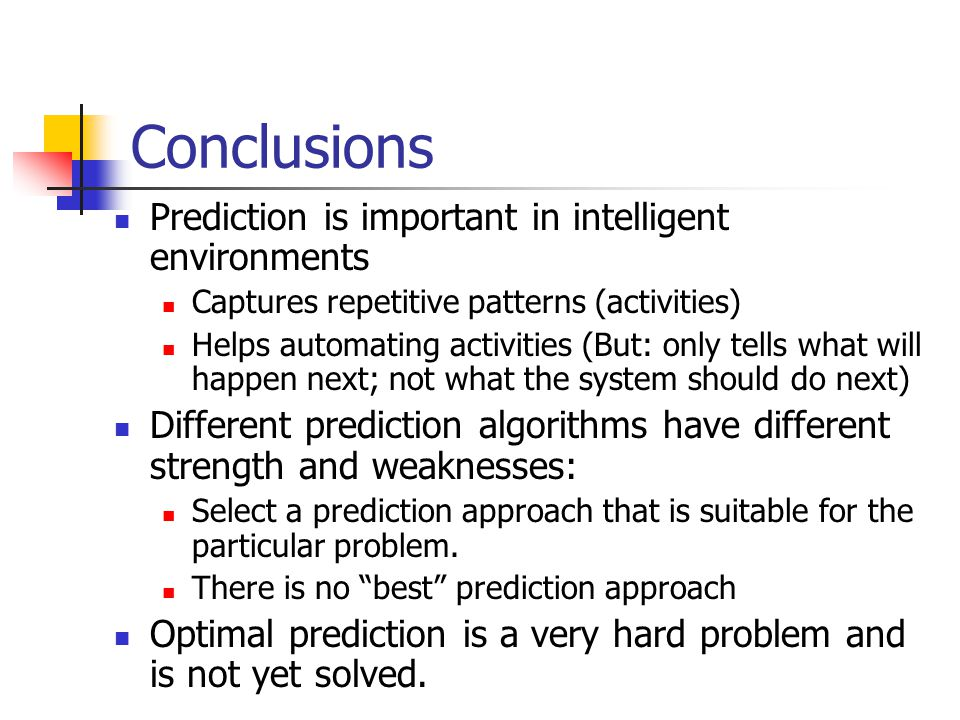 Conclusions Prediction is important in intelligent environments