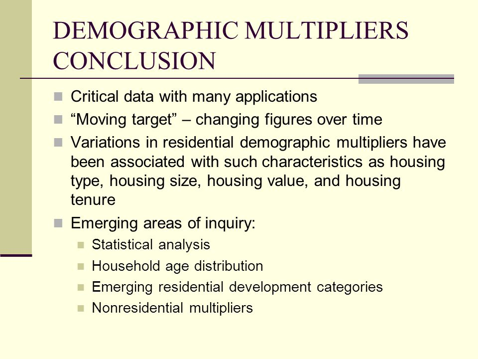 DEMOGRAPHIC MULTIPLIERS CONCLUSION