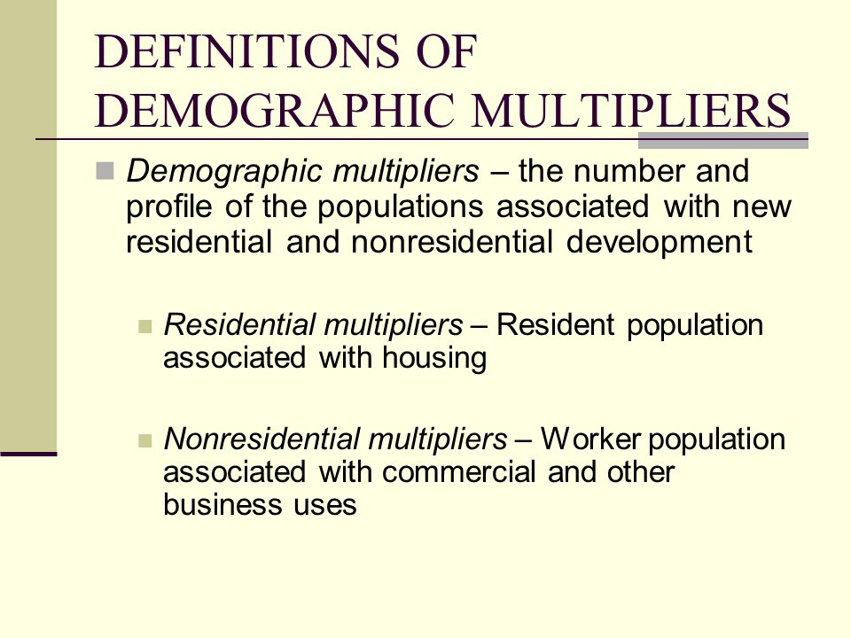DEFINITIONS OF DEMOGRAPHIC MULTIPLIERS