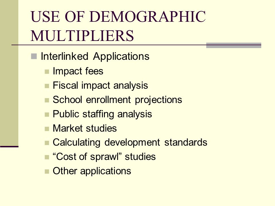 USE OF DEMOGRAPHIC MULTIPLIERS