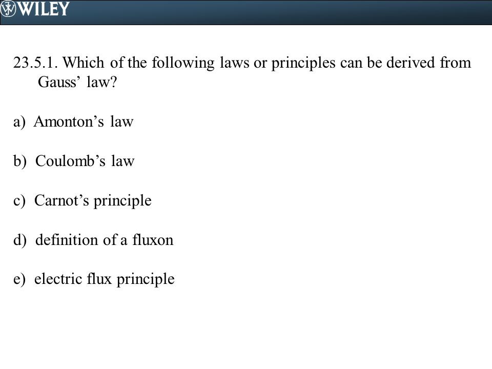 23.5.1. Which of the following laws or principles can be derived from Gauss' law