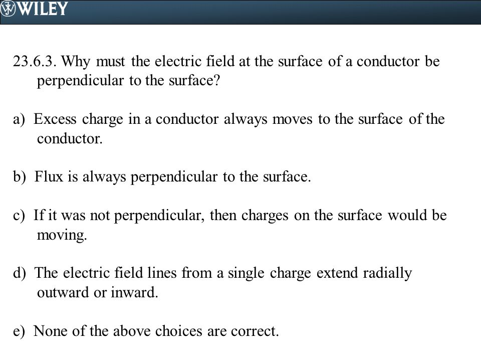 23.6.3. Why must the electric field at the surface of a conductor be perpendicular to the surface