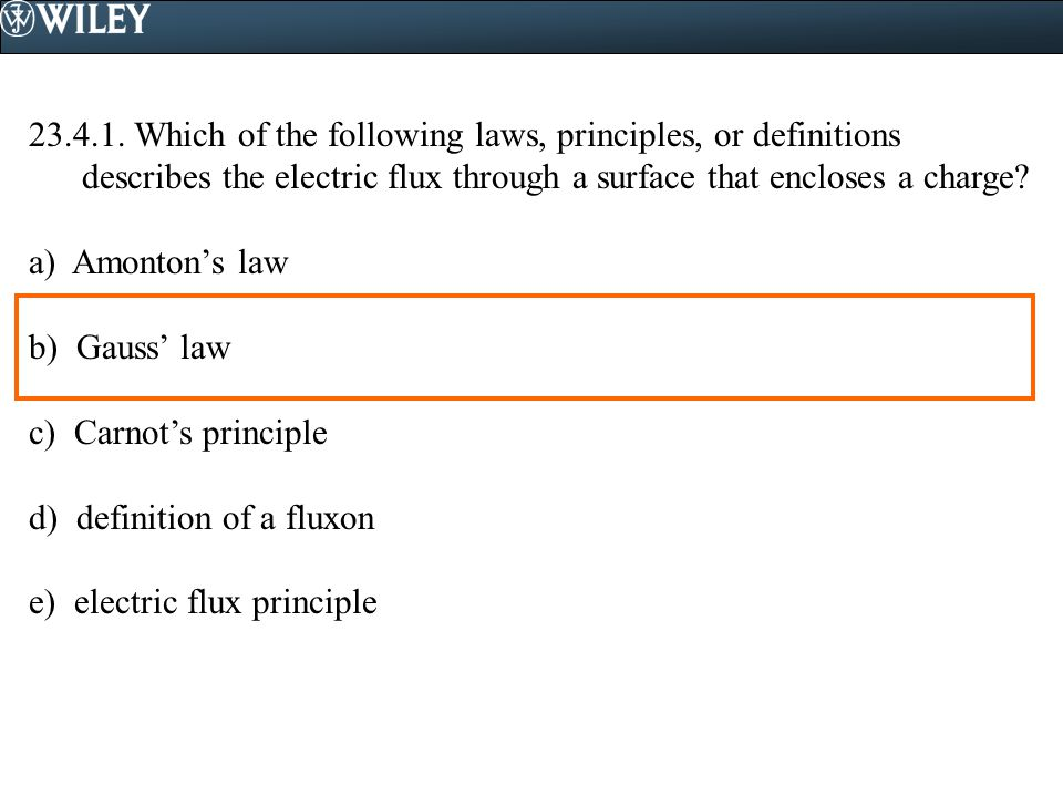 23.4.1. Which of the following laws, principles, or definitions describes the electric flux through a surface that encloses a charge