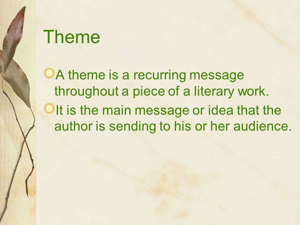 Theme A theme is a recurring message throughout a piece of a literary work.