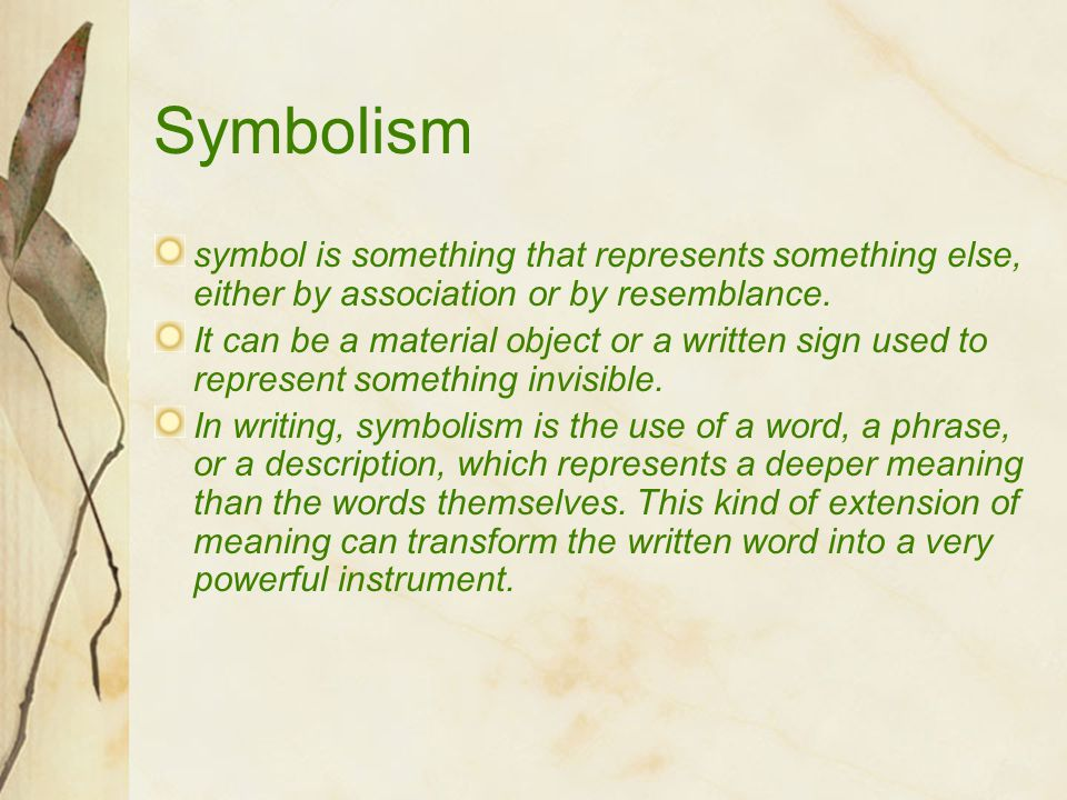 Symbolism symbol is something that represents something else, either by association or by resemblance.