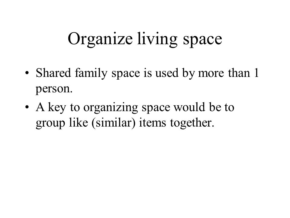 Organize living space Shared family space is used by more than 1 person.