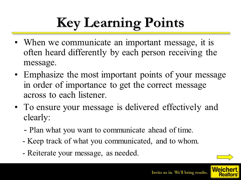 Key Learning Points When we communicate an important message, it is often heard differently by each person receiving the message.
