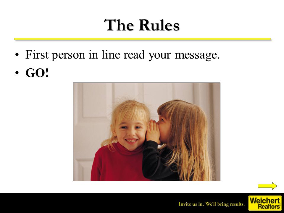 The Rules First person in line read your message. GO!