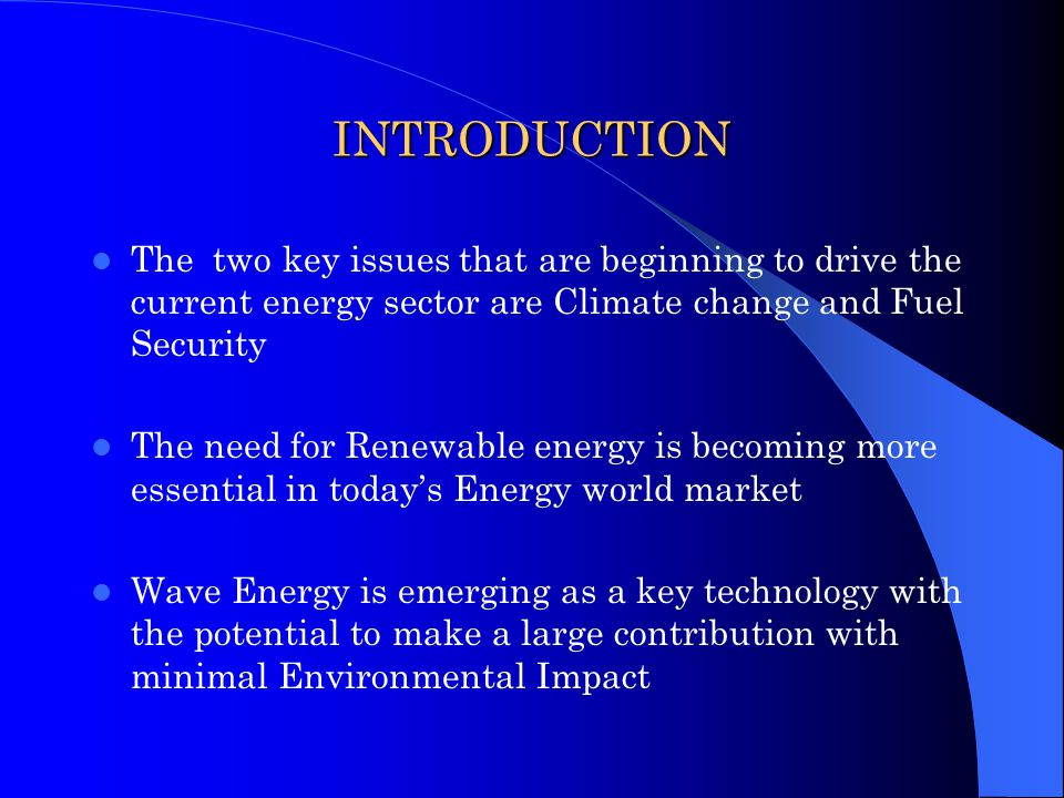 INTRODUCTION The two key issues that are beginning to drive the current energy sector are Climate change and Fuel Security.