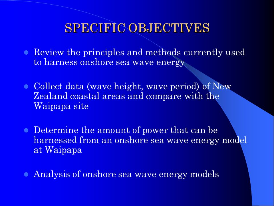SPECIFIC OBJECTIVES Review the principles and methods currently used to harness onshore sea wave energy.