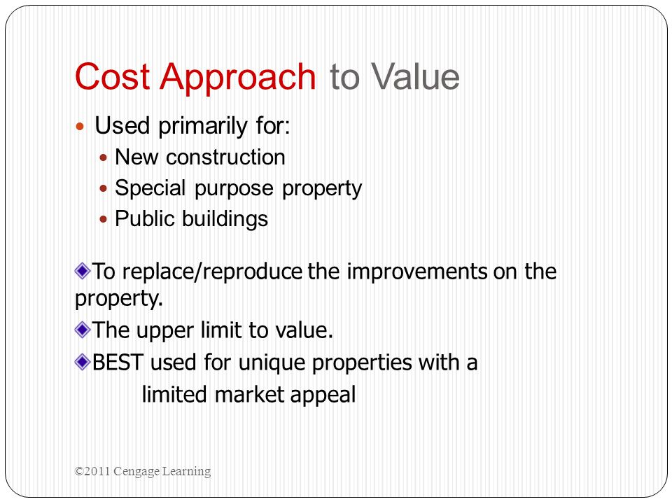 Cost Approach to Value Used primarily for: New construction