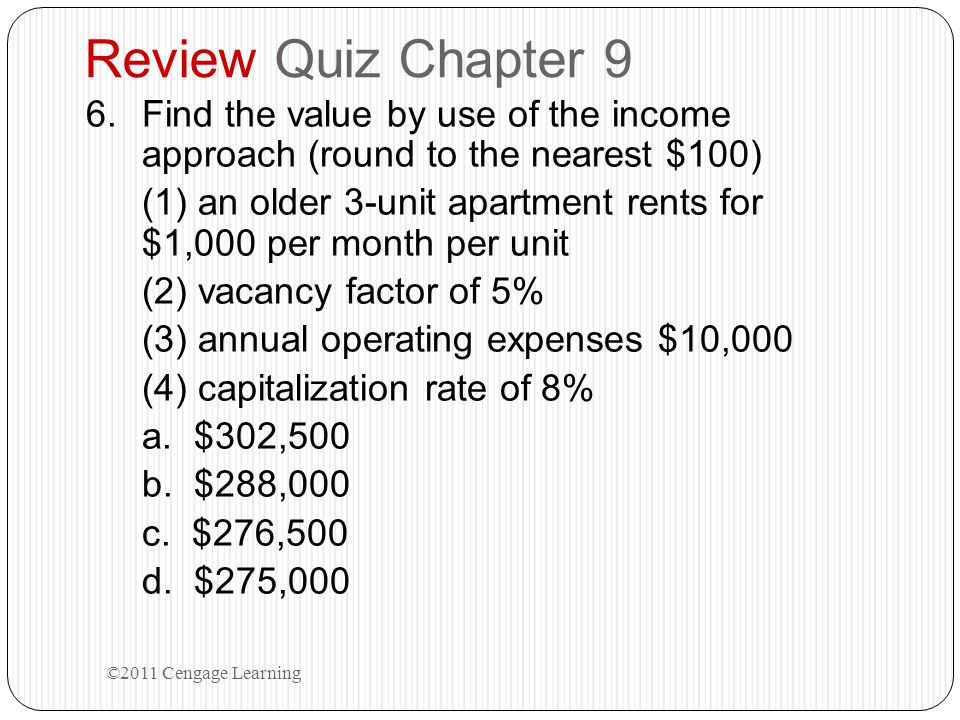 Review Quiz Chapter 9 Find the value by use of the income approach (round to the nearest $100)