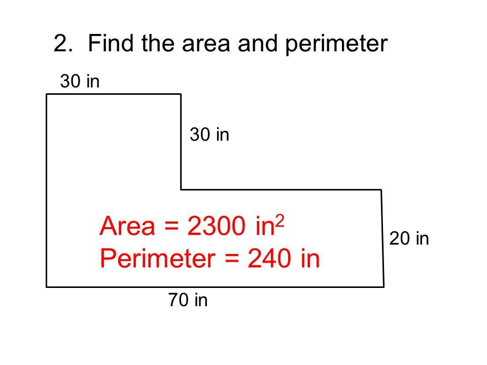 Area = 2300 in2 Perimeter = 240 in 2. Find the area and perimeter