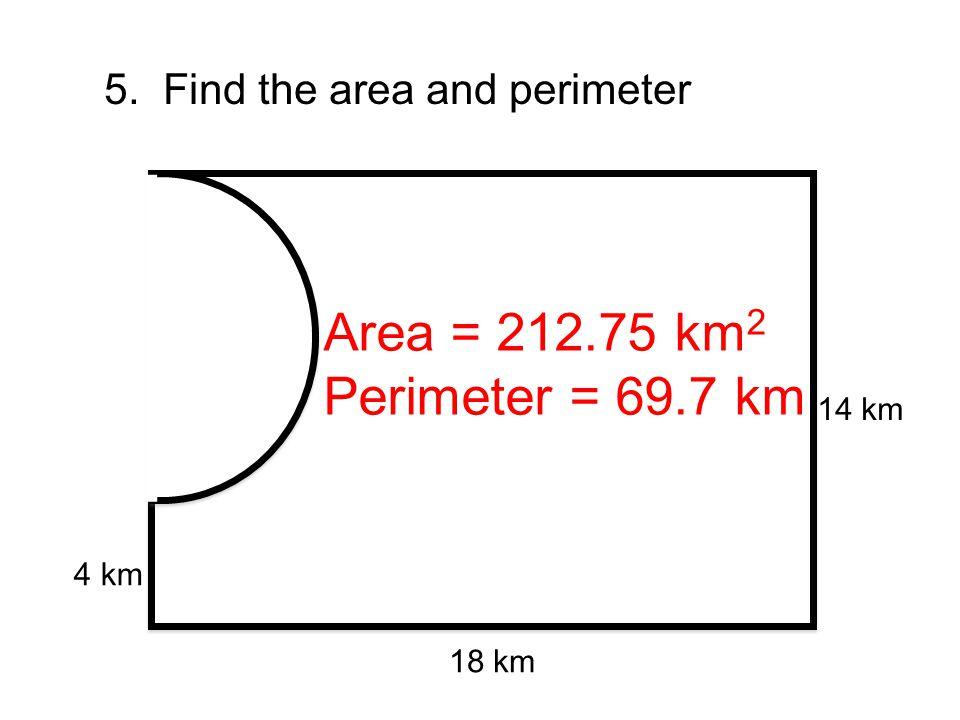Area = 212.75 km2 Perimeter = 69.7 km 5. Find the area and perimeter