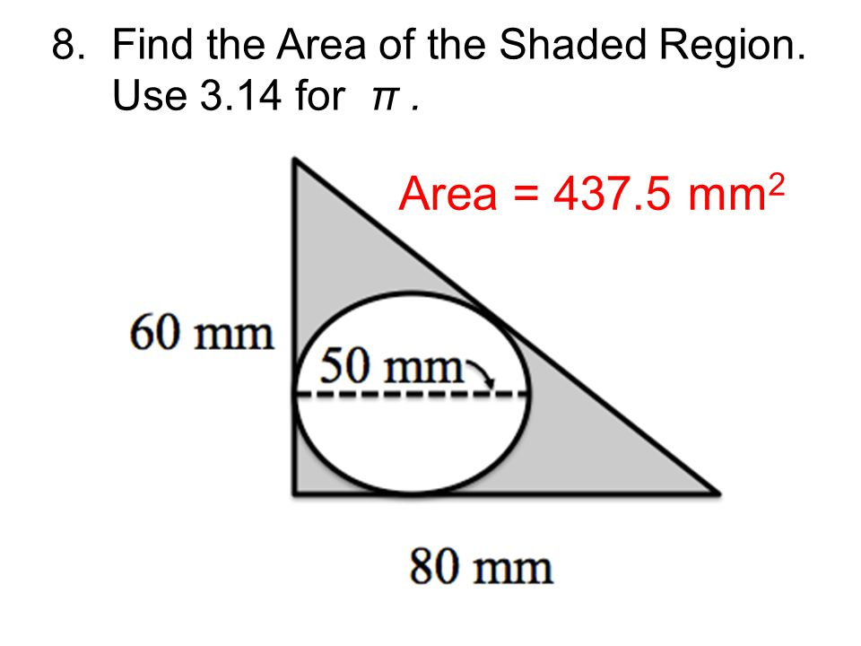 Area = 437.5 mm2 8. Find the Area of the Shaded Region.