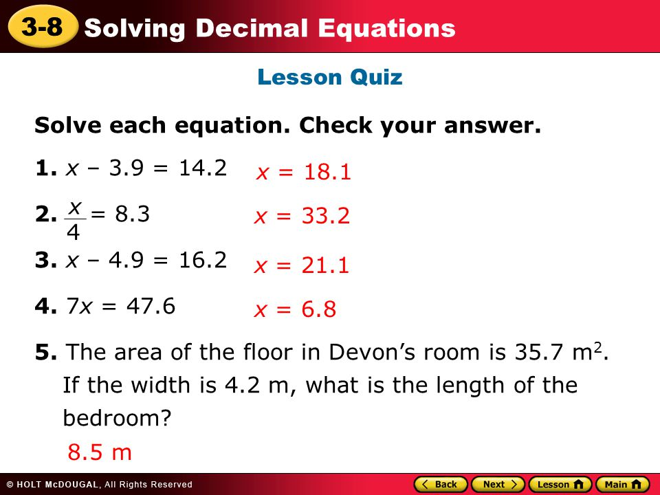 Lesson Quiz Solve each equation. Check your answer. 1. x – 3.9 = 14.2. 2. = 8.3. 3. x – 4.9 = 16.2.