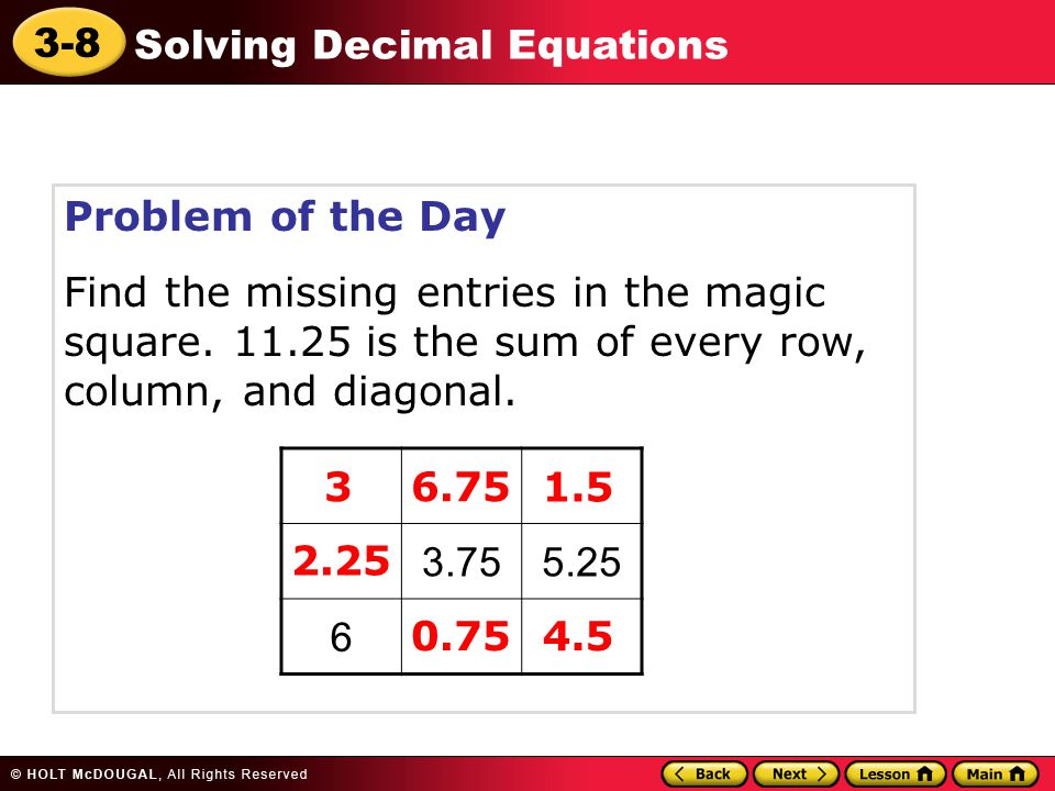 Problem of the Day Find the missing entries in the magic square. 11.25 is the sum of every row, column, and diagonal.