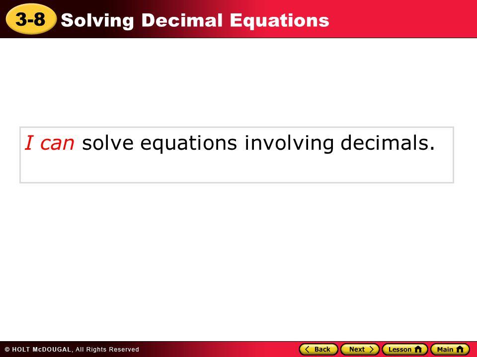 I can solve equations involving decimals.