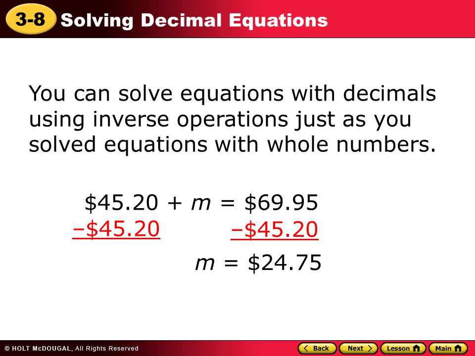 You can solve equations with decimals using inverse operations just as you solved equations with whole numbers.