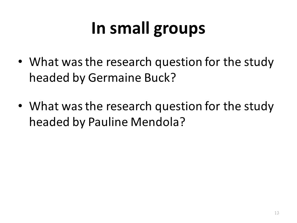In small groups What was the research question for the study headed by Germaine Buck