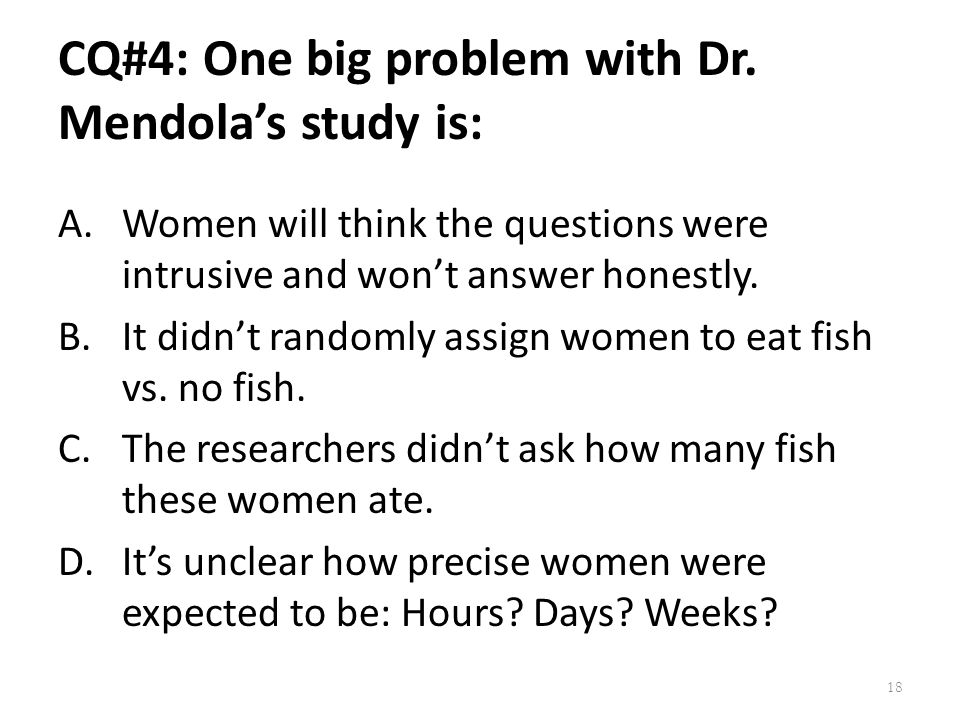 CQ#4: One big problem with Dr. Mendola's study is: