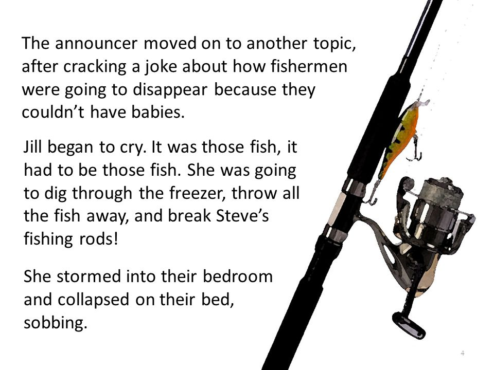 The announcer moved on to another topic, after cracking a joke about how fishermen were going to disappear because they couldn't have babies.