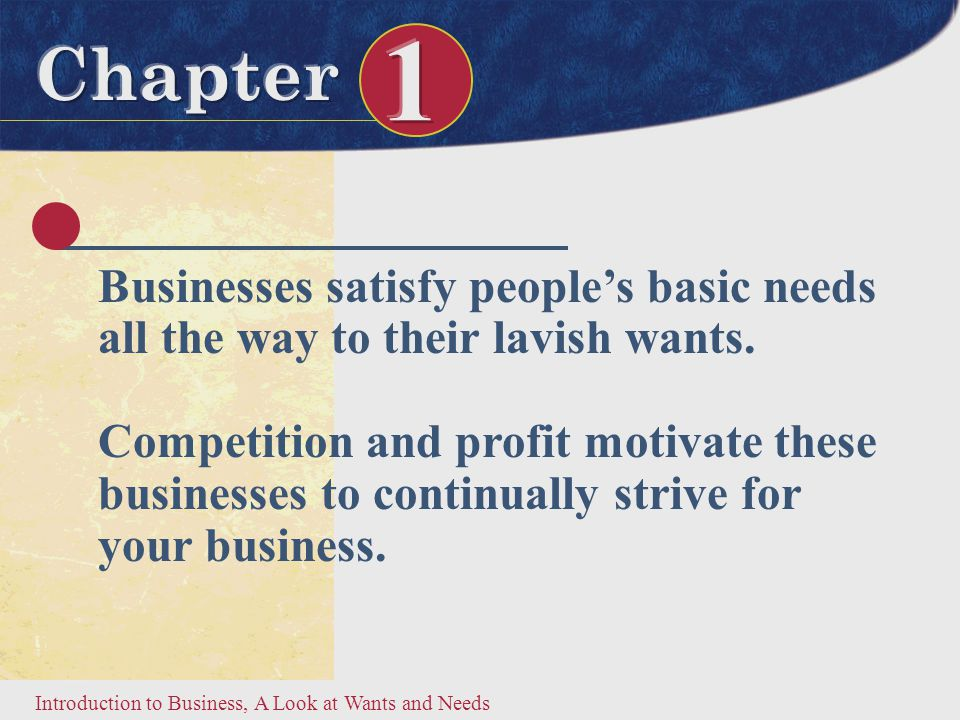 Businesses satisfy people's basic needs all the way to their lavish wants.
