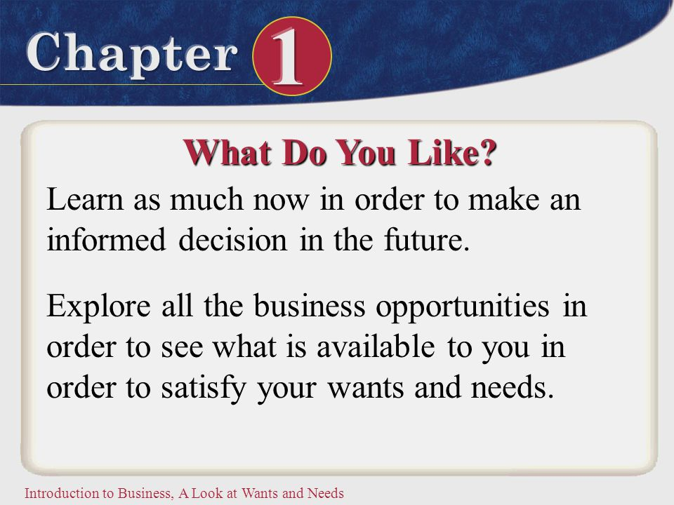 What Do You Like Learn as much now in order to make an informed decision in the future.