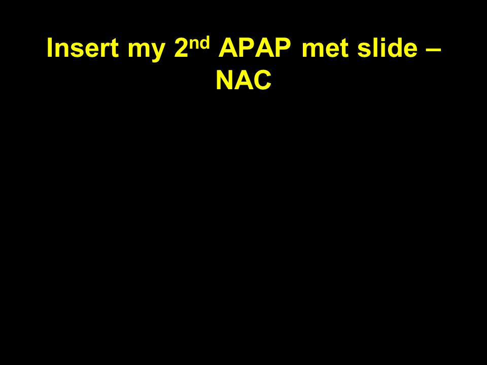 Insert my 2nd APAP met slide – NAC