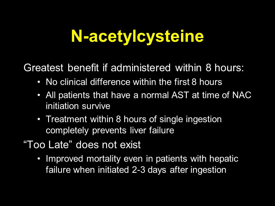 N-acetylcysteine Greatest benefit if administered within 8 hours: