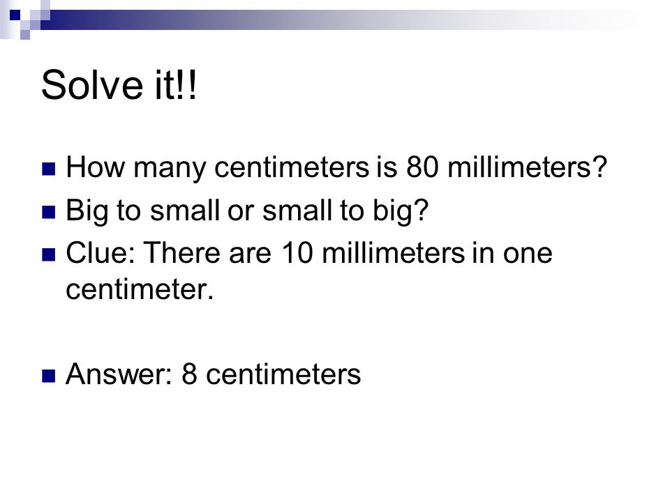Solve it!! How many centimeters is 80 millimeters