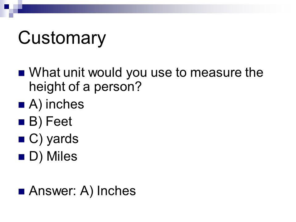 Customary What unit would you use to measure the height of a person