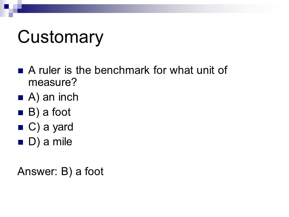 Customary A ruler is the benchmark for what unit of measure