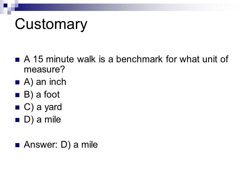 Customary A 15 minute walk is a benchmark for what unit of measure