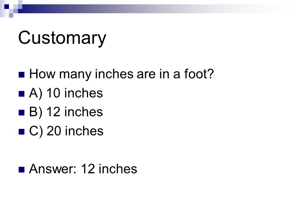 Customary How many inches are in a foot A) 10 inches B) 12 inches