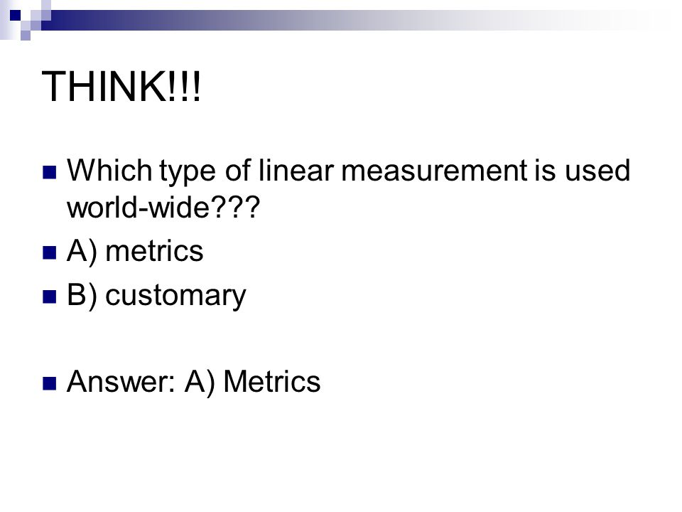 THINK!!! Which type of linear measurement is used world-wide