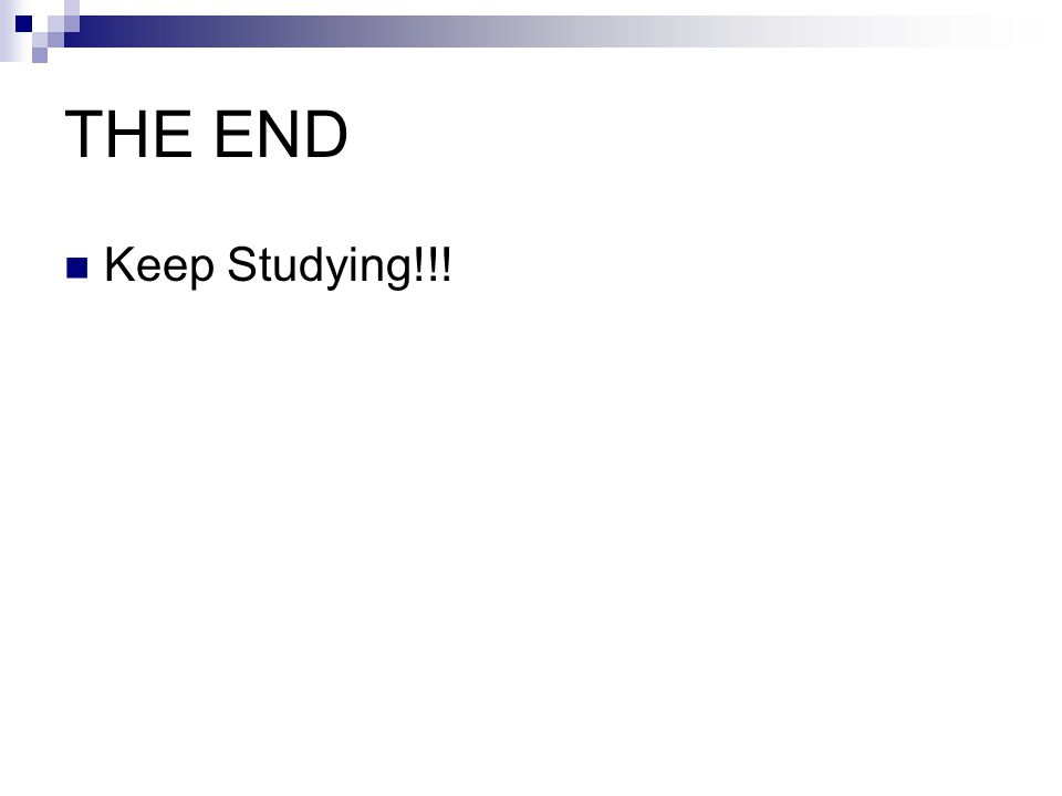 THE END Keep Studying!!!