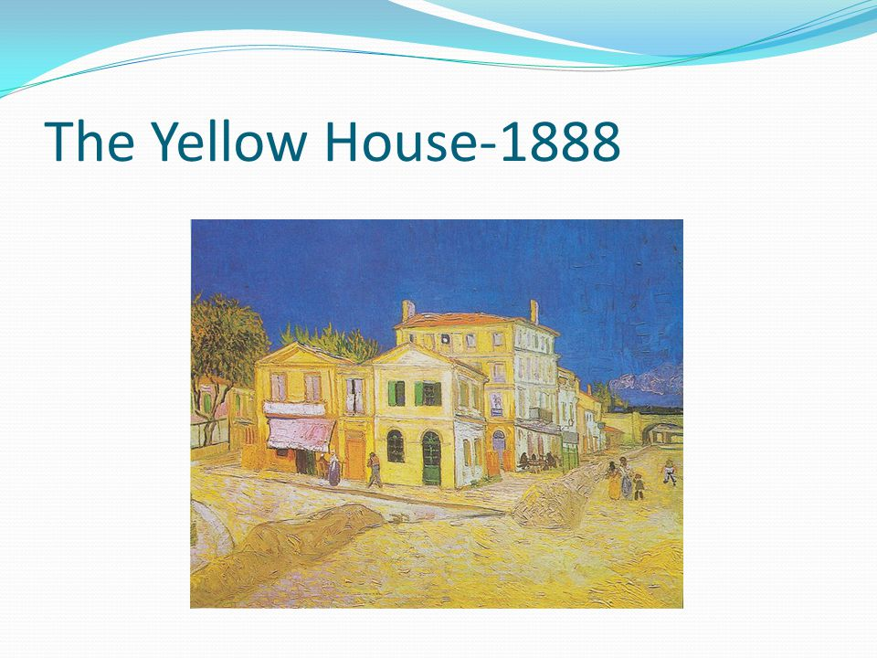The Yellow House-1888 What do you notice about this painting
