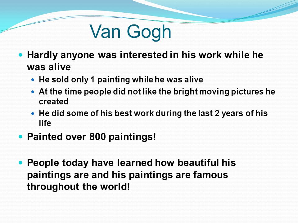 Van Gogh Hardly anyone was interested in his work while he was alive