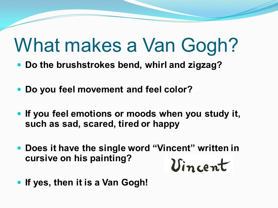 What makes a Van Gogh Do the brushstrokes bend, whirl and zigzag