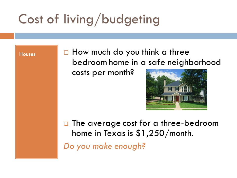 Cost of living exercise ppt video online download for How much to build a house in texas
