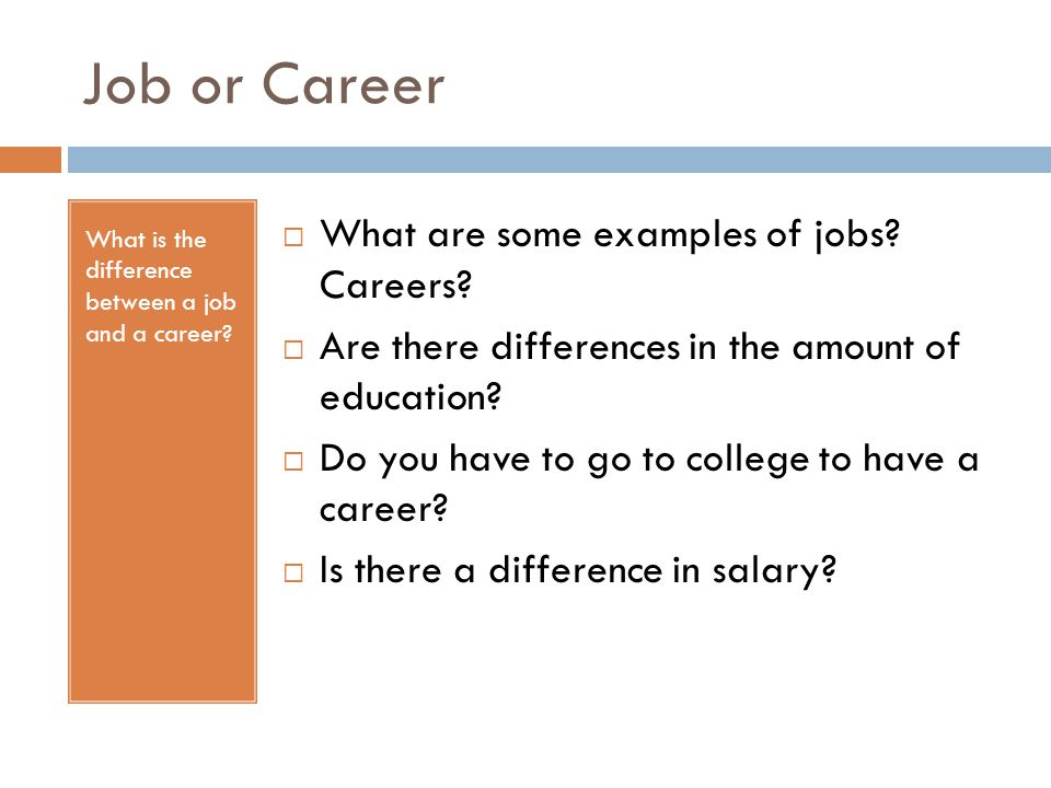 Job or Career What are some examples of jobs Careers
