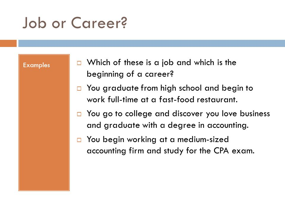Job or Career Examples. Which of these is a job and which is the beginning of a career