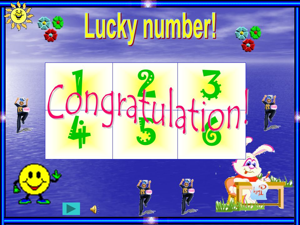 Lucky number! 1 2 3 Congratulation! 4 5 6 Kính chao