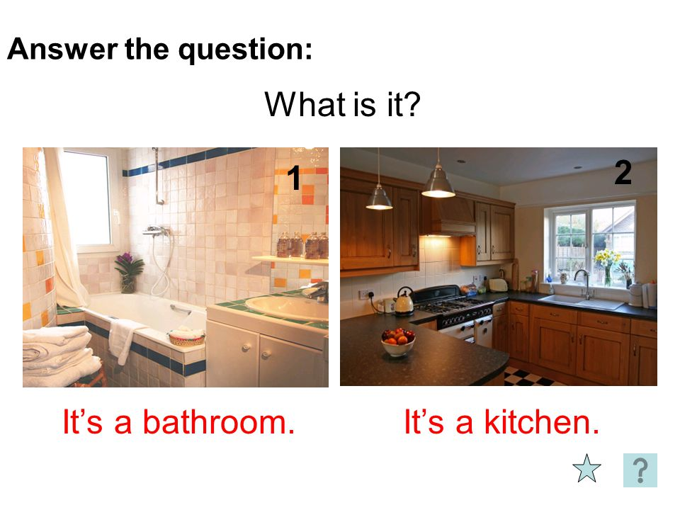 Answer the question: What is it 2 1 It's a bathroom. It's a kitchen.