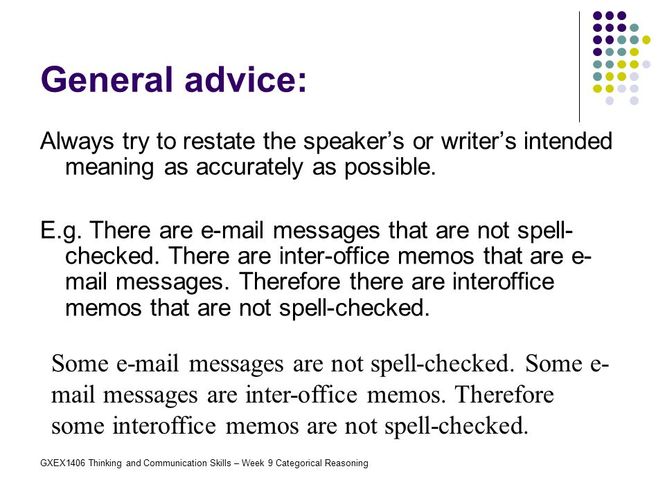 General advice: Always try to restate the speaker's or writer's intended meaning as accurately as possible.