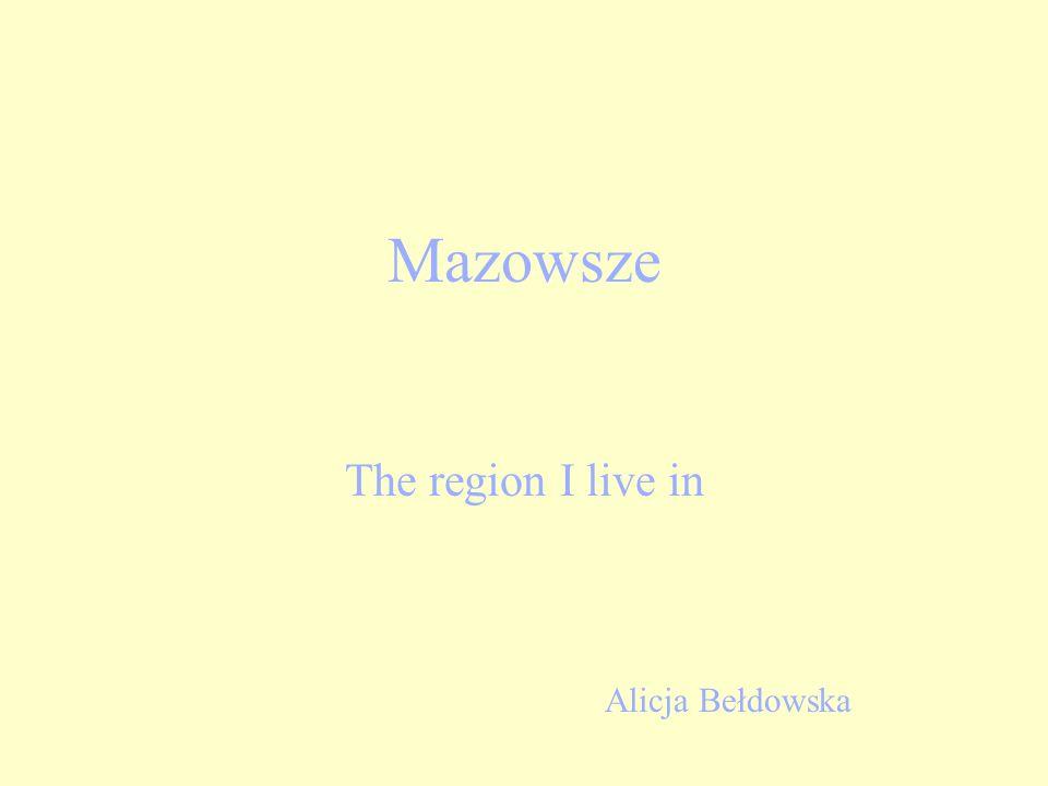 Mazowsze The region I live in Alicja Bełdowska